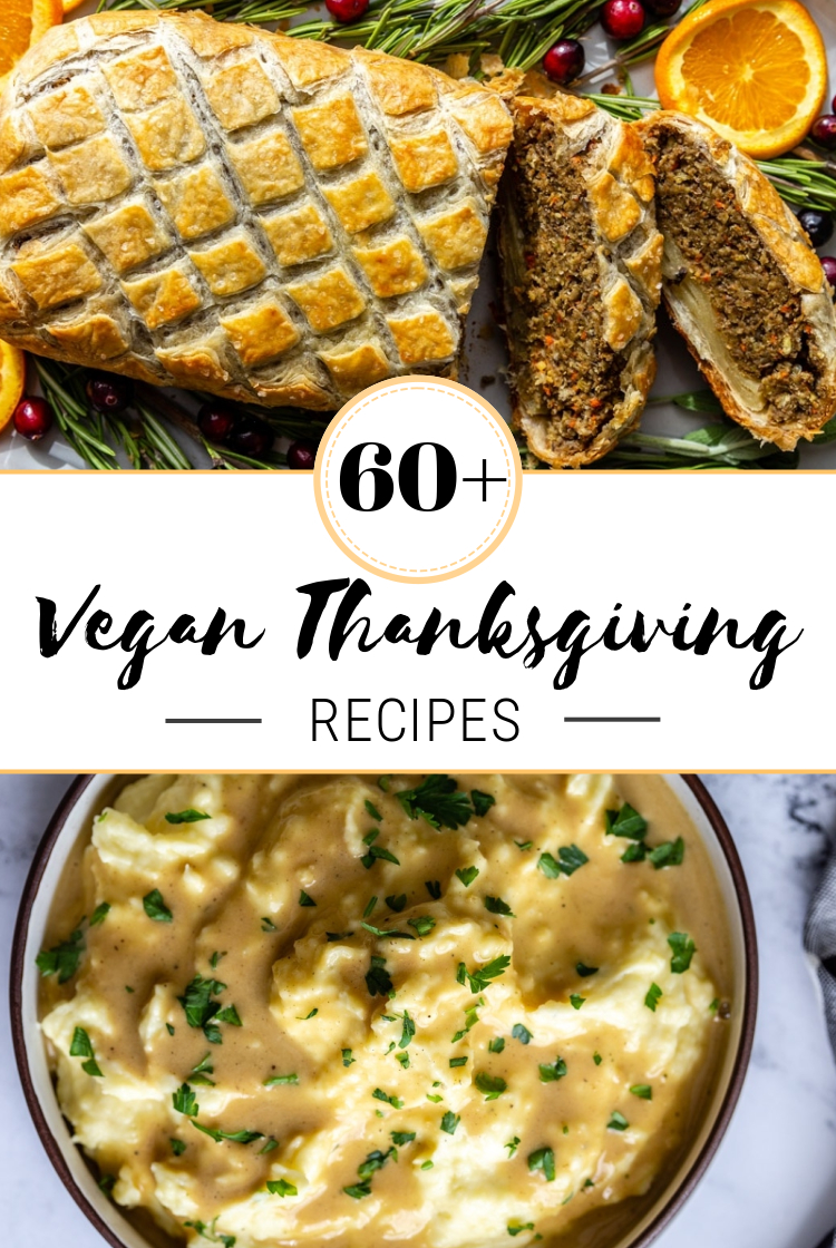 "image that says ""60+ vegan thanksgiving recipes"" with an image of a vegan wellington on the top and an image on the bottom of mashed potatoes and gravy"
